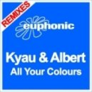 Kyau & Albert - All Your Colours