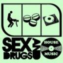 Sex, Drugs & House Music - I\'ve Got The Power
