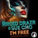 Sue Cho, Rroid Drazr - I'm Free (Original Mix)