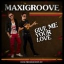 MaxiGroove - Give Me Your Love (Incognet Remix)