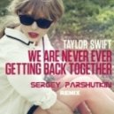 Taylor Swift - We Are Never Ever Getting Back Together (Sergey Parshutkin Radio Mix)