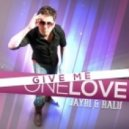 Jaybi feat. Ralu - Give Me One Love