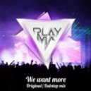 Playma - We Want More (Dubstep Mix)