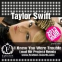Taylor Swift - I Knew You Were Trouble (Loud Bit Project Remix)