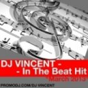 Dj Vincent - In The Beat Hit (March 2013)