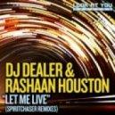 DJ Dealer & RaShaan Houston - Let Me Live (Spiritchaser Remix)