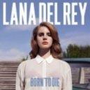 Lana Del Rey - Born to Die (Eagles & Butterflies Balcony Edit)