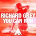 Richard Grey - You Can Run (Original Mix)