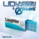 Unseen Dimensions & Shake - Laughter