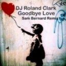 DJ Roland Clark - Goodbye Love (Sam Bernard Remix)