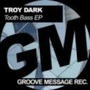 Troy Dark - Tooth Bass (Original Mix)