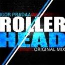 DJ Igor PradAA - Roller Head (Original Mix)