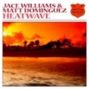 Jace Williams & Matt Dominguez - Heatwave  (Original Mix)