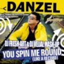 Danzel - You Spin Me Round  (Dj Fresh-Art & Dj Velial Mash-Up)