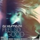 DJ Kumash, The House Mechanics - Feel So Good (The House Mechanics Remix)