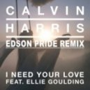 Calvin Harris feat. Ellie Goulding - I Need Your Love  (Edson Pride Remix)