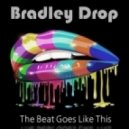 Bradley Drop - The Beat Goes Like This