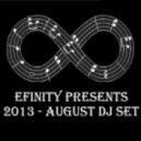 DJ Efinity - Efinity Presents - 2013 August DJ Set