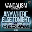 Vandalism - Anywhere Else Tonight (Rob Nagdalyan Remix)