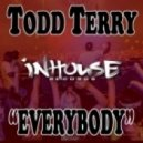 Todd Terry - Everybody (Tee's InHouse Mix)