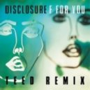 Disclosure - F For You (Totally Enormous Extinct Dinosaurs Remix)