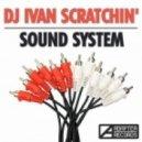 DJ Ivan Scratchin' - Sound System (Original Mix)
