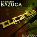 Sherano - Bazuca (Original Mix)