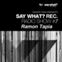 Ramon Tapia - Say What? Podcast 007