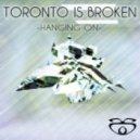 Toronto Is Broken - Hanging On