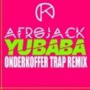 Afrojack - Yubaba (Onderkoffer Trap Remix)