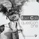 East Cafe  - Question One (Dub Mix)