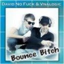 David No Fuck & Vnalogic - Bounce Bitch (Magnit Edit)