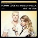 Tommy Love feat. Twiggy Vilela - Into The Vibe (Radio Edit Mix)