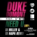 Duke Dumont feat. A.M.E. - Need U 100 (Dj Miller & Dj Haipa Remix)
