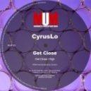 CyrusLo - Get Close (Original Mix)