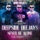 Deepside Deejays - Never Be Alone (DJ Ivan Fader's Dub Mix)