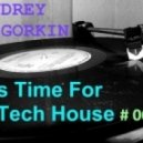 Dj Andrey Gorkin - It's Time For Tech House #007