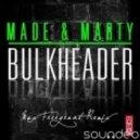 Made & Marty - Bulkheader (Max Freegrant Remix)