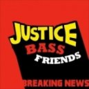 Breaking News - Justice Bass Friends