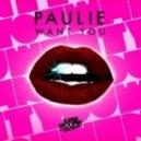 P A U L I E - Want You (Monday Club Remix)