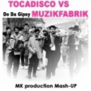 Tocadisco vs Muzikfabrik - Do Da Gipsy (MK production Mash-up)