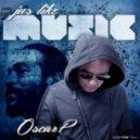 Oscar P - Jus Like Music (NY 2 Detroit Mix)