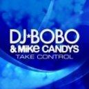DJ Bobo & Mike Candys - Take Control (Chris Reece Extended Mix)