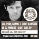 Mr. Pink, Gomez & Steve Dawson vs Dj Famous - Dont Give Up (DJ Скай & DJ Zak Mash-Up)