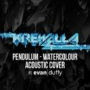 Pendulum - Watercolour(Krewella ft. Evan Duffy Acoustic Cover)