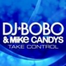 Dj Bobo & Mike Candys - Take Control (Radio Edit)