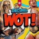 DECiBEL - Wot (MaxNRG Remix)