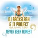 Dj Backslash & J T Project feat. Johnny Catch - Never Been Honest (Radio Mix)