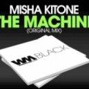 Misha Kitone - The Mashine (Original Mix)
