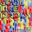 Cool Like Daddy - Hi De Hi (J3acked Up house mix)